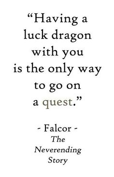 Quote Falcor - The neverending story The Words, Cool Words, Story Quotes, Me Quotes, Dragon Quotes, Story Tattoo, The Neverending Story, Fantasy Quotes, Favorite Movie Quotes