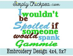 Embroidery Design - I Wouldn't Be Spoiled if Someone Would Spank Gammie - Saying - For 4x4 and 5x7 Hoops by ChickpeaEmbroidery on Etsy