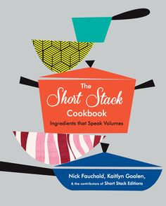 The Short Stack Cookbook: Ingredients That Speak Volumes