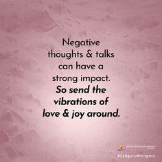 Negative thoughts & talks can have a strong impact. So send the vibrations of love & joy around. #SadguruWhispers #Quotes #QOTD #Love #Joy #Image #Creative #Pink Contentment Quotes, Blaming Others, Stay Happy, Inspirational Message, Negative Thoughts, Quote Of The Day, Wise Words, Love Quotes, Wisdom