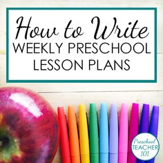 How to write weekly preschool lesson plans - includes a free printable preschool lesson plan template