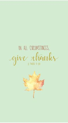 Week of Ordinary Time // 1 Thesselonians // In all circumstances, give thanks. // Blessed is She Fall Bible Verses, Favorite Bible Verses, Bible Verses Quotes, Bible Scriptures, Scripture Art, Scripture Wallpaper, Bible Verse Wallpaper, Christian Wallpaper, Christian Backgrounds
