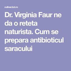 Dr. Virginia Faur ne da o reteta naturista. Cum se prepara antibioticul saracului Virginia, Health, Natural, Decor, The Body, Decoration, Health Care, Decorating, Nature