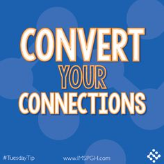 Tuesday Tip: Convert Your Connections http://imspgh.wordpress.com/2014/01/21/tuesday-tip-convert-your-connections/