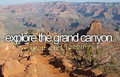 Explore/hike the Grand Canyon.