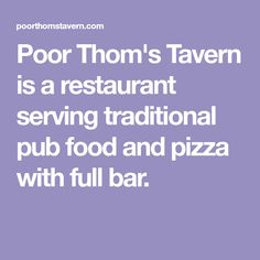 Poor Thom's Tavern is a restaurant serving traditional pub food and pizza with full bar.