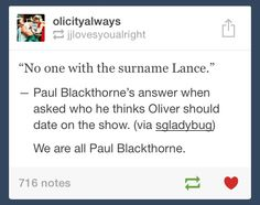 Yes. YES. We are all most DEFINITELY Paul Blackthorne. Especially after the Season 2 rip-your-heart-out finale. Olicity forever! |Humor||Arrow TV show||Olicity funny|