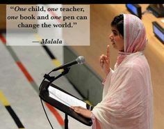 """One child, one teacher, one book and one pen can change the world."" ~Malala #quote"