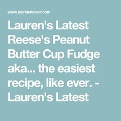Lauren's Latest Reese's Peanut Butter Cup Fudge aka... the easiest recipe, like ever. - Lauren's Latest