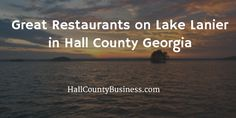 Best Lakeside Restaurants on Lake Lanier in Hall County GA - our favorites!  http://hallcountybusiness.com/lake-lanier-lakeside-restaurants-in-hall-county-ga-the-ones-we-love/