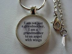 I Am Not Just A Grandmother, I Am A Grandmother To An Angel With Wings Inspiring Quote Your Choice Key Chain or Necklace Memorial Jewelry