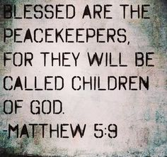 FATHER< I ASK THAT YOU MAKE US ALL PEACEKEEPERS> FOR WE FATHER WANT TO BE CALLED THE CHILDREN OF THE MOST HIGH GOD> IN JESUS NAME AMEN