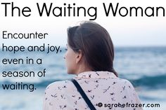 The Waiting Woman - Finding Peace and joy during your season of waiting. #adoption #waiting