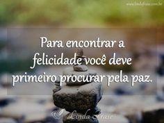 Não há felicidade sem paz!  #frases #pensamentos #mensagem #reflexão #pensamentos #sabedoria #felicidade #paz #lindafrase #sitelindafrase