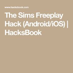 The Sims Freeplay Hack (Android/iOS) | HacksBook