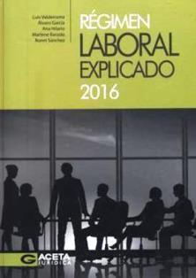 Régimen laboral explicado 2016/ Luis Valderrama, Álvaro García, Ana Hilario ... [et al.]. 348.6 V18