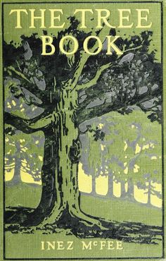 Inez McFee, The Tree Book, New York: Frederick A. Stokes Co., 1919.