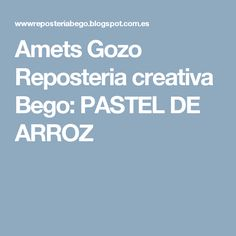 Amets Gozo Reposteria creativa Bego: PASTEL DE ARROZ
