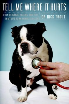 Tell Me Where It Hurts - Dr. Nick Trout. I read this right after I received my acceptance into vet school, and it is an inspiring look into the life of a veterinarian.