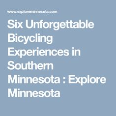 Six Unforgettable Bicycling Experiences in Southern Minnesota : Explore Minnesota