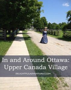 In and Around Ottawa: Upper Canada Village Life Is Like, What Is Life About, Ontario, Kids Notes, How To Buy Land, Cabin Fever, Nova Scotia, My Favorite Part, Ottawa