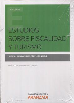 Estudios sobre fiscalidad y turismo / José Alberto Sanz Díaz-Palacios ; prólogo, Juan Martín Queralt