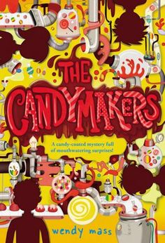 Wendy Mass: The Candymakers Science Fiction, Candy Factory, Thing 1, Chocolate Factory, Chapter Books, Read Aloud, Great Books, Amazing Books, Book Worms