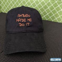 "aea5b1a9800 With this ""Ambien Made Me Do It"" Embroidered Black Coated Hat you can tell  people that you really weren t yourself when you were acting a fool that  other ..."