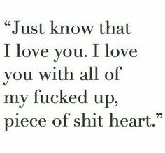 I know you think I'm a piece of shit & you don't want to speak to me ever again. Just know that I love you! I love you with all of my fucked up, piece of shit heart. Sad Quotes, Quotes To Live By, Love Quotes, Inspirational Quotes, Qoutes, Mistake Quotes, Im Hurt Quotes, Forgive Me Quotes, Im Sorry Quotes