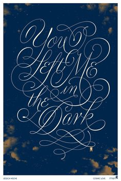 """""""You Left Me in the Dark"""" designed/lettered by Jessica Hische for the MSN Florence + the Machine Artist Series."""