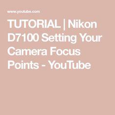 TUTORIAL | Nikon D7100 Setting Your Camera Focus Points - YouTube