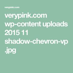 verypink.com wp-content uploads 2015 11 shadow-chevron-vp.jpg