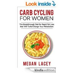 Carb Cycling for Women: The Breakthrough Diet for Rapid Fat Loss that Will Turbo-Charge Your Metabolism - Discover the Super Simple Methods for Blasting ... Cycling Diet for Rapid Fat Loss Book 1) - Kindle edition by Megan Lacey. Health, Fitness & Dieting Kindle eBooks @ Amazon.com.