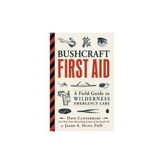 Bushcraft First Aid : A Field Guide to Wilderness Emergency Care (Paperback) (Dave Canterbury & Jason A.