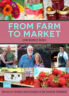 From Farm to Market: Stories of Farmers & Artisans in the Carolina Piedmont by Lindy Sellers http://smile.amazon.com/dp/B016EHG6BO/ref=cm_sw_r_pi_dp_g.Ijwb0ZFRV1N
