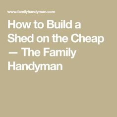 Wie man eine billige Halle baut - The Family Handyman Cheap Storage Sheds, Shed Storage, Built In Storage, The Family Handyman, Cool Sheds, Handyman Projects, Diy Projects, Backyard Sheds, Garden Sheds