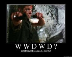 What Would Dean Winchester Do? - the question that will save your life should the zombie apocalypse ever happen.