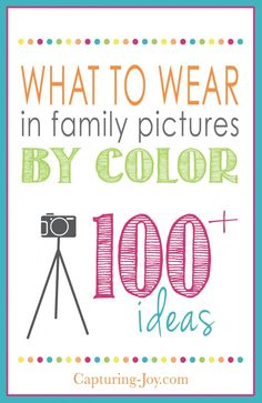 How to decide what color to wear in Family Pictures! Over 100 ideas!  Capturing-Joy.com