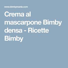 Crema al mascarpone Bimby densa - Ricette Bimby Cream, Mascarpone