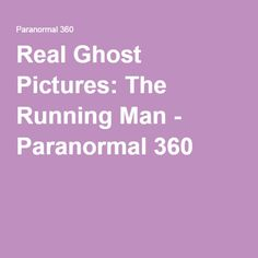 Real Ghost Pictures: The Running Man - Paranormal 360