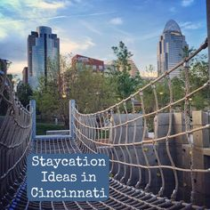 Staycation Ideas in Cincinnati that are fun for all ages.