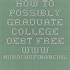 How to Possibly Graduate College Debt Free - www.aurochsfinancial.com