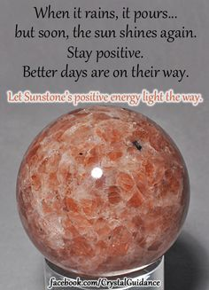 """When it rains, it pours... but soon, the sun will shine again. Stay positive. Better days are on their way. Let Sunstone's positive energy light the way."" — Created by CrystalGuidance.com"