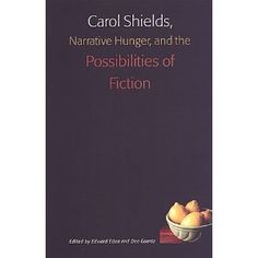 Carol Shields, Narrative Hunger, and the Possibilities of Fiction, co-edited by Dee Goertz.