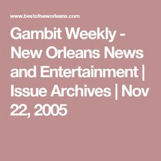 Gambit Weekly - New Orleans News and Entertainment | Issue Archives | Nov 22, 2005