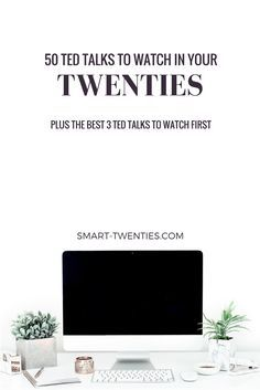 50 motivational TED Talks that will change your life. Inspirational life advice and quotes for millennials and twenty-somethings. A must-read list if you're in your twenties!
