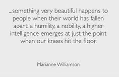 Something beautiful happens to people when their world has fallen apart