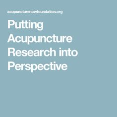 Putting Acupuncture Research into Perspective