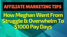 Affiliate Marketing: From Struggle and Overwhelm To $1000 Pay Days
