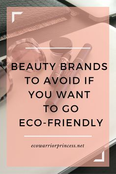 15 beauty brands to avoid if you ant to go eco-friendly  http://ecowarriorprincess.net/2015/12/7-beauty-brands-to-avoid-if-you-want-to-go-eco-friendly/